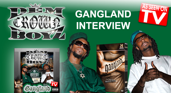 OFFICIAL: DEM CROWN BOYZ IN, THE GANGLAND INTERVIEW
