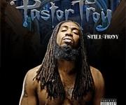 PASTOR TROY – Still Troy