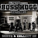 BOSS HOGG OUTLAWZ - Serve & Collect Vol. III